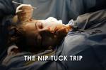 The Nip Tuck Trip