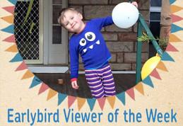 Earlybird Viewer of the Week